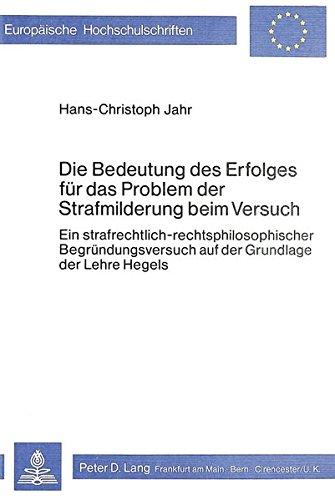 Die Bedeutung Des Erfolges Fuer Das Problem Der Strafmilderung Beim Versuch: Ein ...