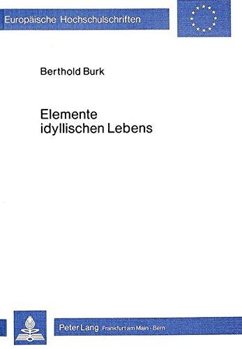 Elemente idyllischen Lebens Studien zu Salomon Gessner und Jean-Jacques Rousseau: Burk, Berthold