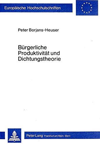 Bürgerliche Produktivität und Dichtungstheorie: Strukturmerkmale der poetischen ...