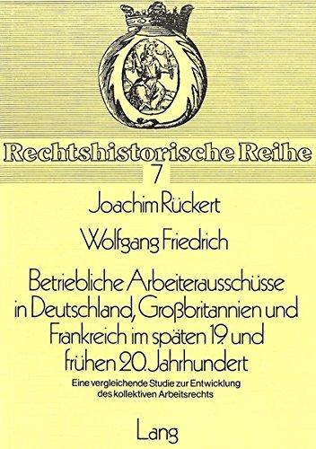 Betriebliche Arbeiterausschuesse in Deutschland, Grossbritannien Und Frankreich: Ruckert, Joachim; Friedrich,