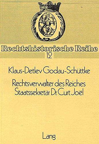 Rechtsverwalter des Reiches. Staatssekretär Dr. Curt Joel: Klaus-Detlev Godau-Sch�ttke