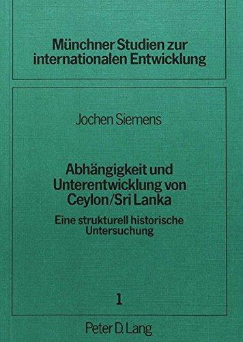 9783820464320: Abhängigkeit und Unterentwicklung von Ceylon / Sri Lanka: Eine strukturell historische Untersuchung (Münchner Studien zur internationalen Entwicklung) (German Edition)