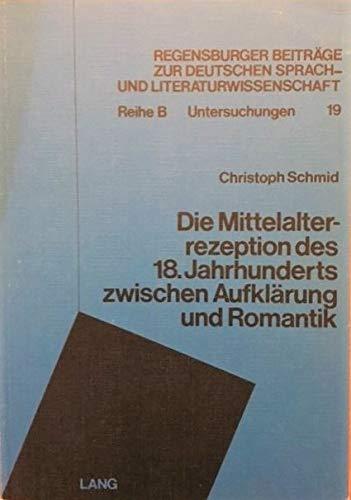 Die Mittelalterrezeption Des 18. Jahrhunderts Zwischen Aufklärung Und Romantik: Schmid, ...