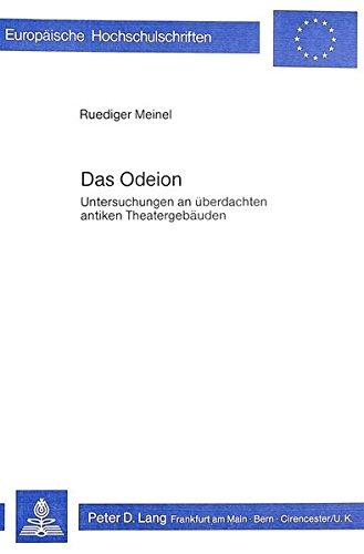 9783820464627: Das Odeion: Untersuchungen an überdachten antiken Theatergebäuden (Europäische Hochschulschriften / European University Studies / Publications Universitaires Européennes) (German Edition)