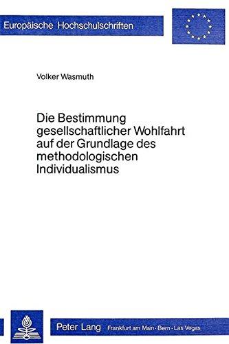 Die Bestimmung gesellschaftlicher Wohlfahrt auf der Grundlage des methodologischen Individualismus ...