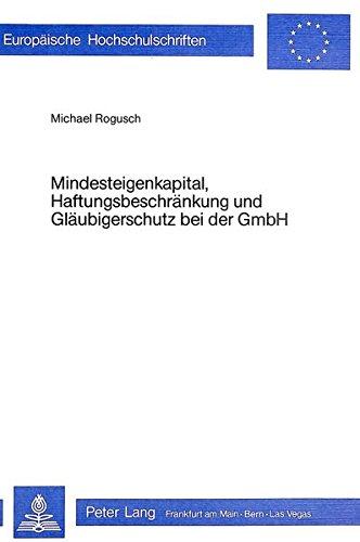 Mindesteigenkapital, Haftungsbeschraenkung Und Glaeubigerschutz Bei Der Gmbh (Paperback): Michael ...
