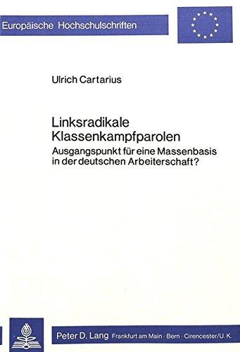 Linksradikale Klassenkampfparolen (Europaische Hochschulschriften : Reihe 3, Geschichte und ihre ...