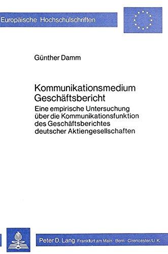 9783820466928: Kommunikationsmedium Geschäftsbericht: Eine empirische Untersuchung über die Kommunikationsfunktion des Geschäftsberichtes deutscher ... / European University Studie)