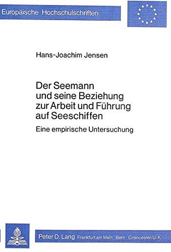 Der Seemann und seine Beziehung zur Arbeit und Führung auf Seeschiffen Eine empirische ...