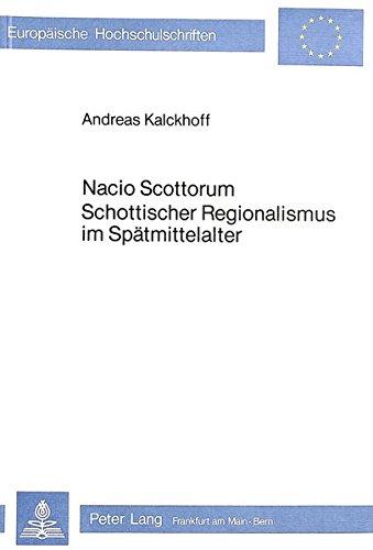 9783820468205: Kalckhoff, A: Nacio Scottorum- Schottischer Regionalismus im (Europaeische Hochschulschriften / European University Studie)