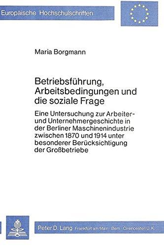Betriebsführung, Arbeitsbedingungen und die soziale Frage Eine Untersuchung zur Arbeiter- und ...