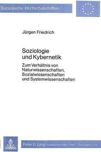 Soziologie Und Kybernetik: Zum Verhaeltnis Von Naturwissenschaften, Sozialwissenschaften Und ...