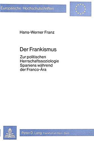 9783820468625: Der Frankismus: Zur politischen Herrschaftssoziologie Spaniens während der Franco-Ära (Europäische Hochschulschriften. Reihe 31, Politikwissenschaft)