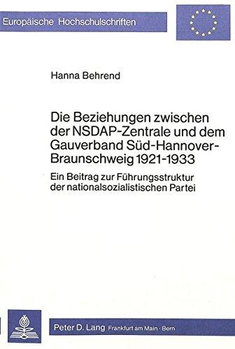 Die Beziehungen zwischen der NSDAP-Zentrale und dem Gauverband Süd-Hannover-Braunschweig 1921-...