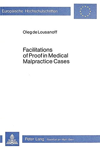 Facilitations of proof in medical malpractice cases : a comparative analysis of American and German...