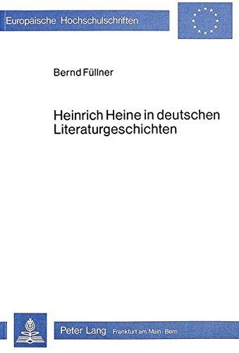 Heinrich Heine in deutschen Literaturgeschichten Eine Rezeptionsanalyse: Füllner, Bernd