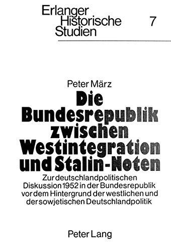 Die Bundesrepublik Zwischen Westintegration Und Stalin-Noten: Zur Deutschlandpolitischen Diskussion...