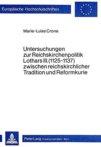 Untersuchungen zur Reichskirchenpolitik Lothars III. (1125-1137) zwischen reichskirchlicher ...