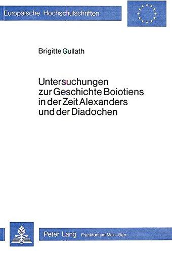 Untersuchungen zur Geschichte Boiotiens in der Zeit Alexanders und der Diadochen (Europäische ...