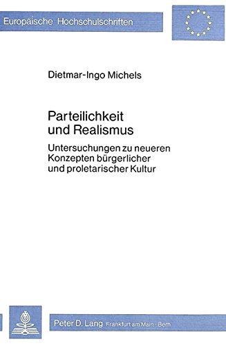 9783820470772: Parteilichkeit und Realismus: Untersuchungen zu neueren Konzepten bürgerlicher und proletarischer Kultur (Europäische Hochschulschriften. Reihe 1, Deutsche Sprache und Literatur)