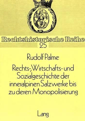 9783820471335: Rechts-, Wirtschafts- und Sozialgeschichte der inneralpinen Salzwerke bis zu deren Monopolisierung (Rechtshistorische Reihe) (German Edition)
