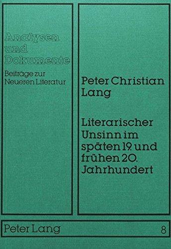 9783820471601: Literarischer Unsinn im späten 19. und frühen 20. Jahrhundert: Systematische Begründung und historische Rekonstruktion (Analysen und Dokumente : Beiträge zur neueren Literatur)