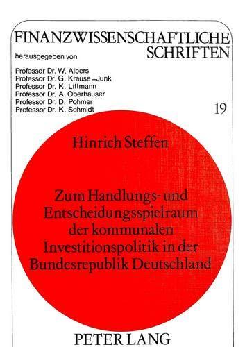 Zum Handlungs- und Entscheidungsspielraum der kommunalen Investitionspolitik in der Bundesrepublik ...