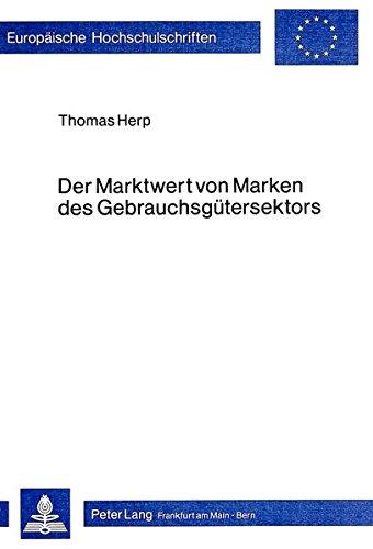 Der Marktwert von Marken des Gebrauchsgütersektors: Ein Modell zur Erfassung ...