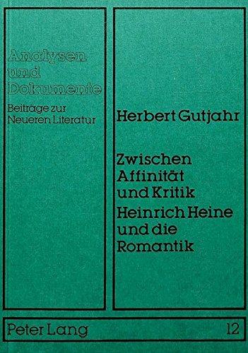 Zwischen Affinität und Kritik, Heinrich Heine und die Romantik.: Heine - Gutjahr, Herbert.