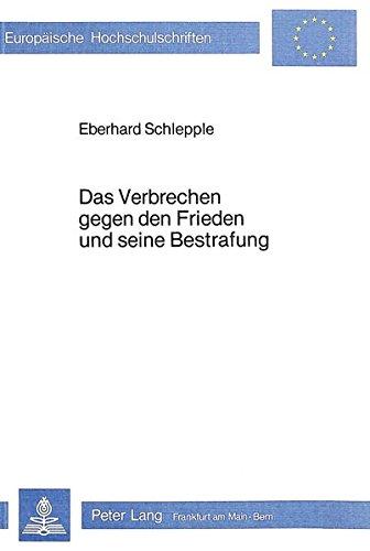 9783820474145: Das Verbrechen gegen den Frieden und seine Bestrafung: Unter besonderer Berücksichtigung des Grundsatzes «nulla poena sine lege» (Europäische ... Universitaires Européennes) (German Edition)