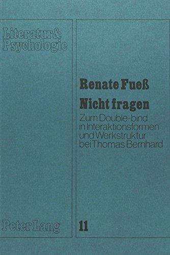 9783820474152: Nicht fragen: Zum Double-bind in Interaktionsformen und Werkstruktur bei Thomas Bernhard (Literatur & Psychologie)