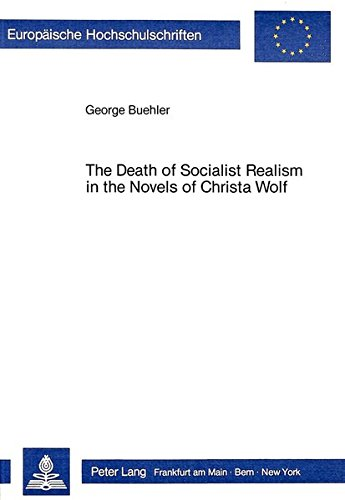Death of Socialist Realism in the Novels of Christa Wolf (Paperback): George Buehler