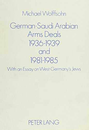 9783820474909: German-Saudi Arabian Arms Deals, 1936-39 and 1981-85: With an Essay on West Germany's Jews