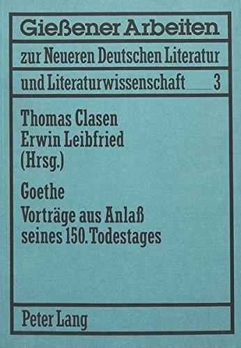 Goethe Vorträge aus Anlass seines 150. Todestages Mit Beiträgen von: Th. Dietzel, W. ...