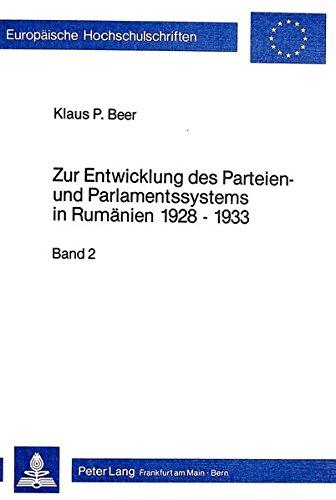 Zur Entwicklung des Parteien- und Parlamentssystems in Rumänien 1928-1933: Die Zeit der ...