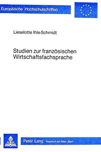 9783820475340: Studien zur französischen Wirtschaftsfachsprache (Europäische Hochschulschriften. Reihe 13, Französische Sprache und Literatur)