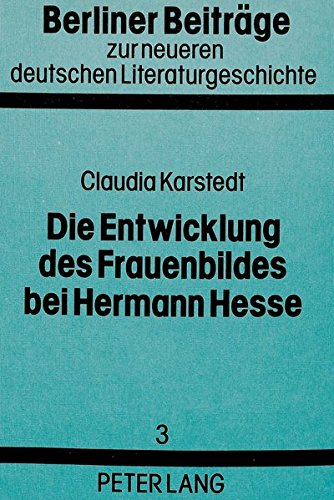 9783820476156: Die Entwicklung des Fraueabildes bei Hermann Hesse (Berliner Beitr�ge zur neueren deutschen Literaturgeschichte)