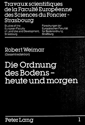 Die Ordnung des Bodens - heute und morgen (Forschungen der Europäischen Fakultät für Bodenordnung, Straßburg) (German Edition) (9783820476668) by Robert Weimar