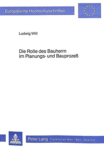9783820477528: Die Rolle des Bauherrn im Planungs- und Bauprozess: 2. unveränderte Auflage (Europäische Hochschulschriften / European University Studies / Publications Universitaires Européennes) (German Edition)