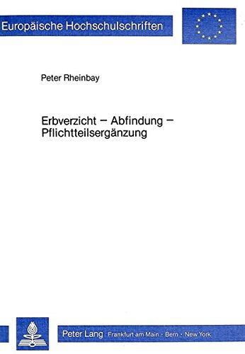 Erbverzicht - Abfindung - Pflichtteilsergänzung: Peter Rheinbay