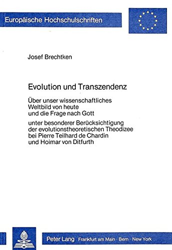 Evolution Und Transzendenz: Ueber Unser Wissenschaftliches Weltbild Von Heute Und Die Frage Nach ...