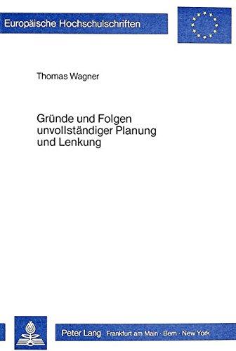 9783820477634: Gründe und Folgen unvollständiger Planung und Lenkung: Beitrag zu einer Theorie wirtschaftsregulierender Verbände mit zentraler Planung (Europäische ... Universitaires Européennes) (German Edition)