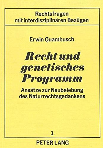 Recht und genetisches Programm: Ansätze zur Neubelebung des Naturrechtsgedankens (Rechtsfragen mit ...