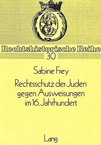 Rechtsschutz der Juden gegen Ausweisungen im 16. Jahrhundert.: Frey, Sabine.