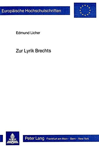 Zur Lyrik Brechts: Aspekte Ihrer Dialektik Und Kommunikativitat: Licher, Edmund