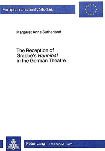 Reception of Grabbe's Hannibal in the German Theatre: Margaret Anne Sutherland