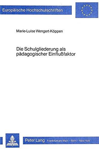 Die Schulgliederung als pädagogischer Einflussfaktor: Eine empirische: Marie-Luise Wengert-Koppen