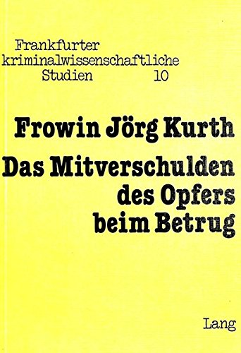 Das Mitverschulden des Opfers beim Betrug: Frowin J�rg Kurth