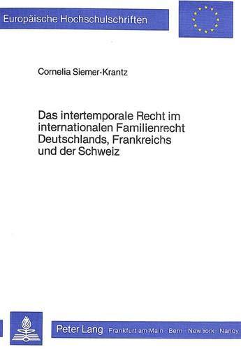 Das intertemporale Recht im internationalen Familienrecht Deutschlands, Frankreichs und der Schweiz...