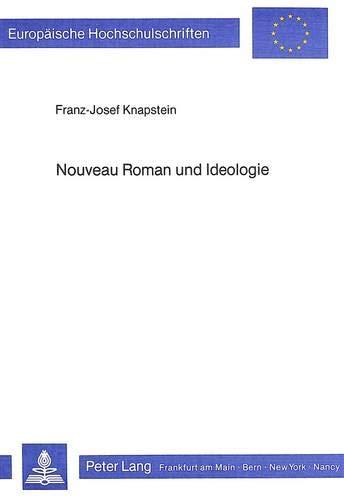 Nouveau Roman und Ideologie: KNAPSTEIN FRANZ-J.